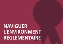 Naviguer l'environnement réglementaire